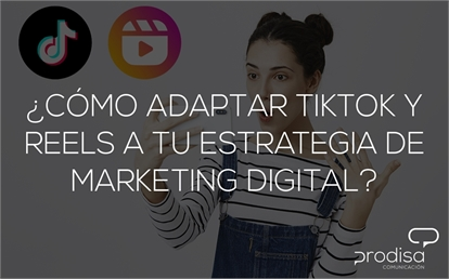 ¿Cómo adaptar TikTok y Reels a tu estrategia de Marketing Digital?