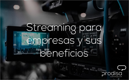 Streaming para empresas y sus beneficios